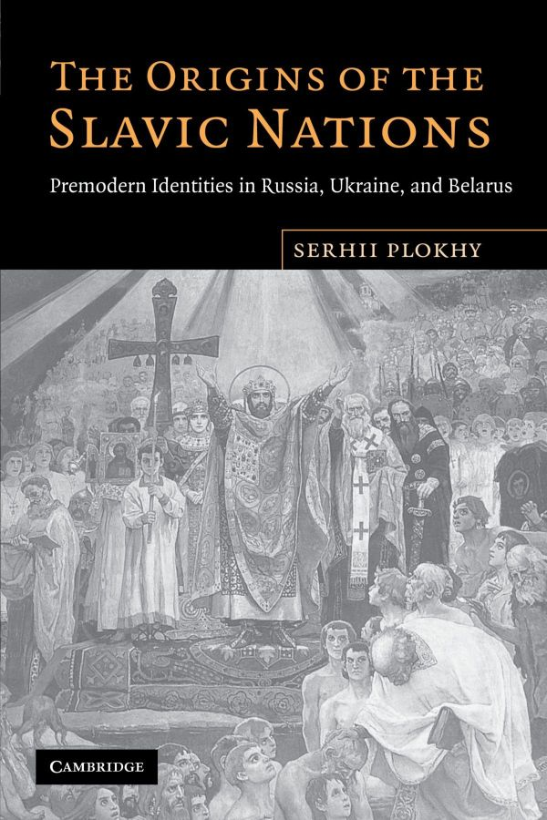 The Origins of the Slavic Nations: Premodern Identities in Russia, Ukraine and Belarus